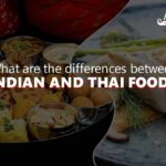 What are the Differences Between Indian and Thai Food?